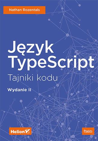 Okładka książki/ebooka Język TypeScript. Tajniki kodu. Wydanie II
