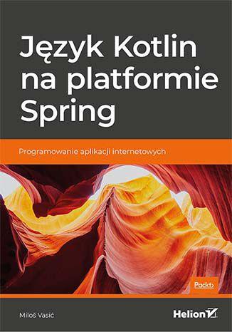 Okładka książki Język Kotlin na platformie Spring. Programowanie aplikacji internetowych
