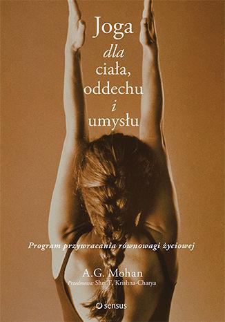 Okładka książki Joga dla ciała, oddechu i umysłu. Program przywracania równowagi życiowej