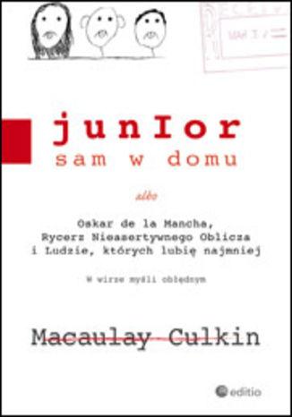 Okładka książki/ebooka Junior sam w domu albo Oskar de la Mancha, Rycerz Nieasertywnego Oblicza i Ludzie, których lubię najmniej