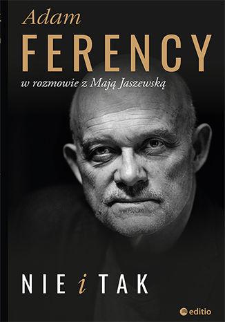 Okładka książki/ebooka Nie i Tak. Adam Ferency w rozmowie z Mają Jaszewską