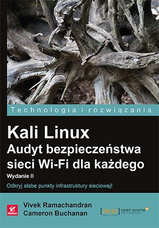 Okładka książki/ebooka Kali Linux. Audyt bezpieczeństwa sieci Wi-Fi dla każdego. Wydanie II