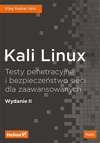 Okładka książki Kali Linux. Testy penetracyjne i bezpieczeństwo sieci dla zaawansowanych. Wydanie II
