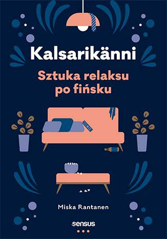 Okładka książki Kalsarikänni. Sztuka relaksu po fińsku