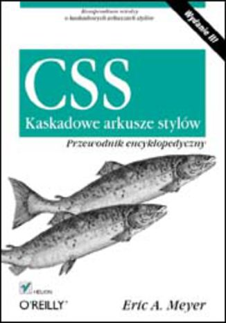 Okładka książki/ebooka CSS. Kaskadowe arkusze stylów. Przewodnik encyklopedyczny. Wydanie III