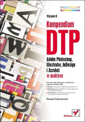 Okładka książki/ebooka Kompendium DTP. Adobe Photoshop, Illustrator, InDesign i Acrobat w praktyce. Wydanie II