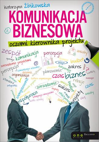 Okładka książki Komunikacja biznesowa oczami kierownika projektu