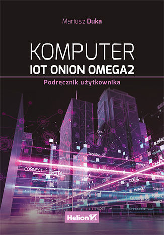 Okładka książki/ebooka Komputer IoT Onion Omega2. Podręcznik użytkownika