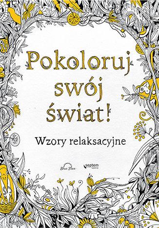 Okładka książki Pokoloruj swój świat! Wzory relaksacyjne
