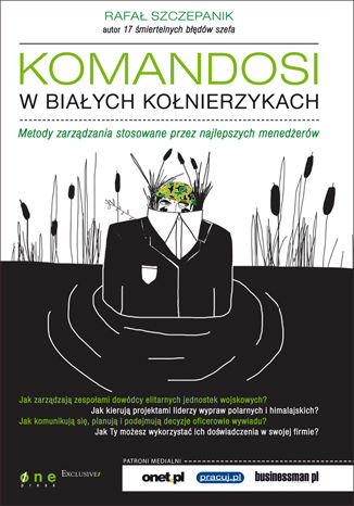 Okładka książki/ebooka Komandosi w białych kołnierzykach. Metody zarządzania stosowane przez najlepszych menedżerów