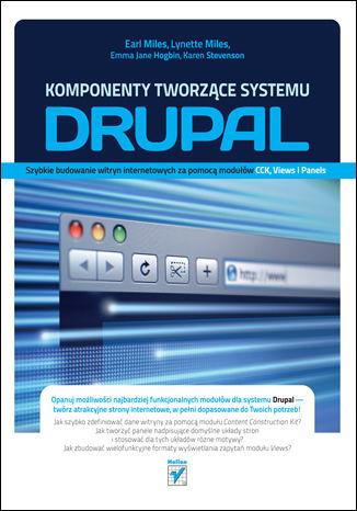 Okładka książki/ebooka Komponenty tworzące systemu Drupal. Szybkie budowanie witryn internetowych za pomocą modułów CCK, Views i Panels