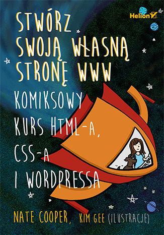 Okładka książki Stwórz swoją własną stronę WWW. Komiksowy kurs HTML-a, CSS-a i WordPressa