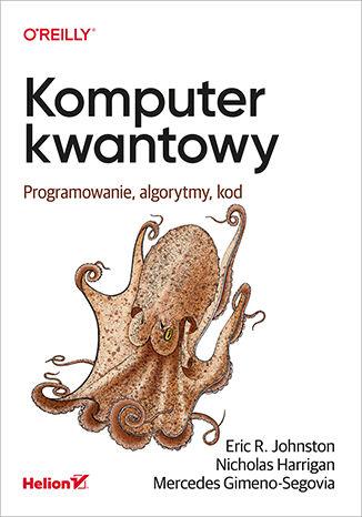 Okładka książki/ebooka Komputer kwantowy. Programowanie, algorytmy, kod