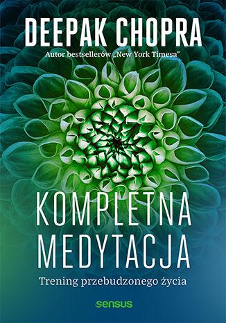 Okładka książki/ebooka Kompletna medytacja. Trening przebudzonego życia