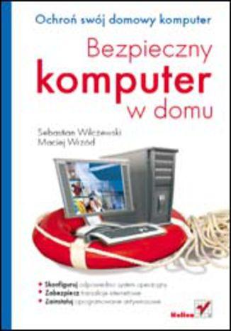 Okładka książki/ebooka Bezpieczny komputer w domu