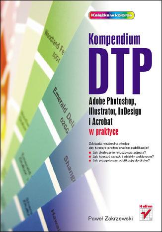 Okładka książki Kompendium DTP. Adobe Photoshop, Illustrator, InDesign i Acrobat w praktyce