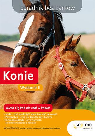 Okładka książki Konie. Poradnik bez kantów. Wydanie II