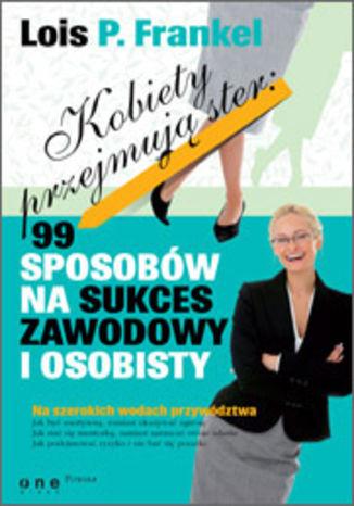 Okładka książki Kobiety przejmują ster: 99 sposobów na sukces zawodowy i osobisty
