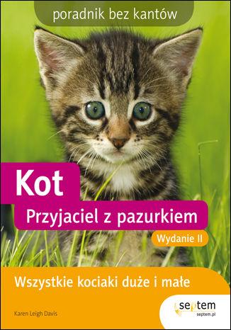 Kot. Przyjaciel z pazurkiem. Poradnik bez kantów. Wydanie II