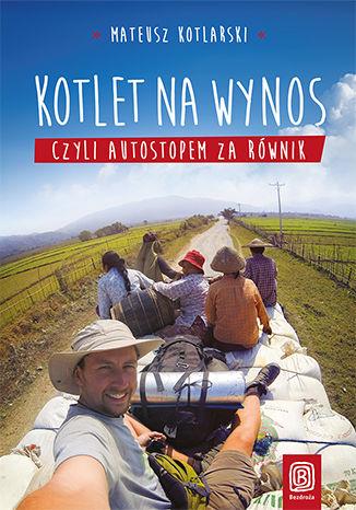 Okładka książki/ebooka Kotlet na wynos, czyli autostopem za równik