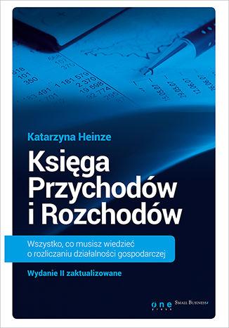 Okładka książki/ebooka Księga Przychodów i Rozchodów. Wszystko, co musisz wiedzieć o rozliczaniu działalności gospodarczej. Wydanie II zaktualizowane