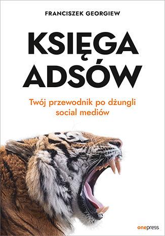 Okładka książki Księga Adsów. Twój przewodnik po dżungli social mediów