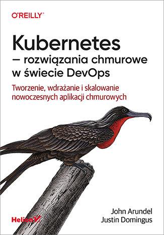 Okładka książki Kubernetes - rozwiązania chmurowe w świecie DevOps. Tworzenie, wdrażanie i skalowanie nowoczesnych aplikacji chmurowych
