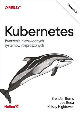 Okładka książki Kubernetes. Tworzenie niezawodnych systemów rozproszonych. Wydanie II