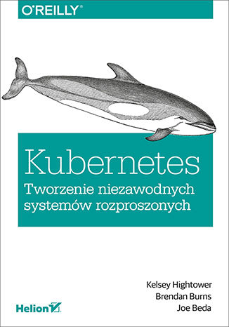 Okładka książki Kubernetes. Tworzenie niezawodnych systemów rozproszonych