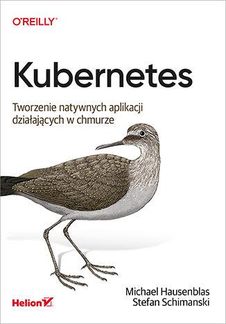 Okładka książki/ebooka Kubernetes. Tworzenie natywnych aplikacji działających w chmurze