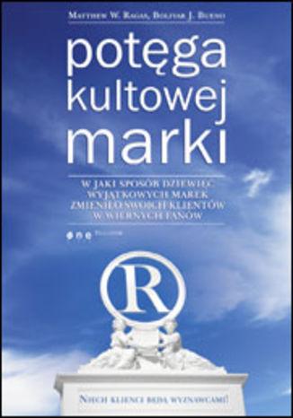Okładka książki/ebooka Potęga kultowej marki. W jaki sposób dziewięć wyjątkowych marek zmieniło swoich klientów w wiernych fanów