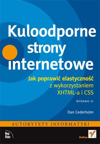 Okładka książki/ebooka Kuloodporne strony internetowe. Jak poprawić elastyczność z wykorzystaniem XHTML-a i CSS. Wydanie III