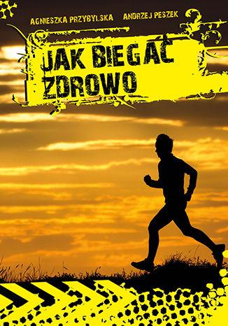Okładka książki Jak biegać zdrowo?