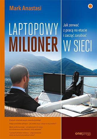 Okładka książki/ebooka Laptopowy Milioner. Jak zerwać z pracą na etacie i zacząć zarabiać w sieci