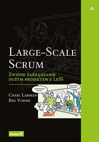 Okładka książki Large-Scale Scrum. Zwinne zarządzanie dużym projektem z LeSS