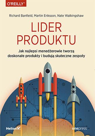 Okładka książki Lider produktu. Jak najlepsi menedżerowie tworzą doskonałe produkty i budują skuteczne zespoły