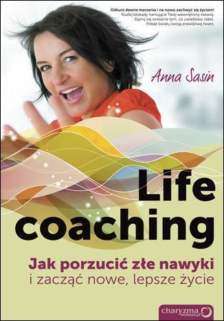 Okładka książki Life coaching. Jak porzucić złe nawyki i zacząć nowe, lepsze życie