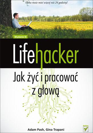 Okładka książki Lifehacker. Jak żyć i pracować z głową. Wydanie III