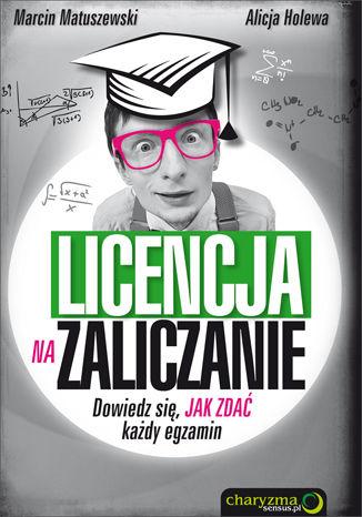 Okładka książki/ebooka Licencja na zaliczanie. Dowiedz się, jak zdać każdy egzamin
