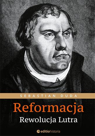 Okładka książki Reformacja. Rewolucja Lutra