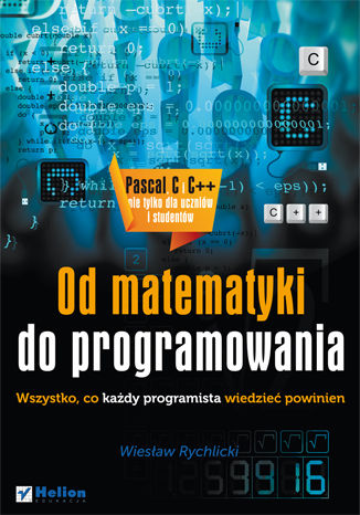 Okładka książki/ebooka Od matematyki do programowania. Wszystko, co każdy programista wiedzieć powinien