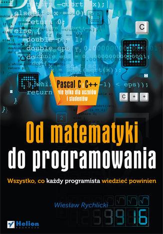 Okładka książki Od matematyki do programowania. Wszystko, co każdy programista wiedzieć powinien