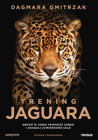 Okładka książki Trening Jaguara. Obudź w sobie pewność siebie i osiągaj zamierzone cele. Wydanie II rozszerzone