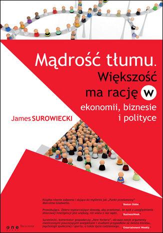Okładka książki Mądrość tłumu. Większość ma rację w ekonomii, biznesie i polityce