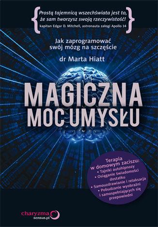 Okładka książki/ebooka Magiczna moc umysłu. Jak zaprogramować swój mózg na szczęście