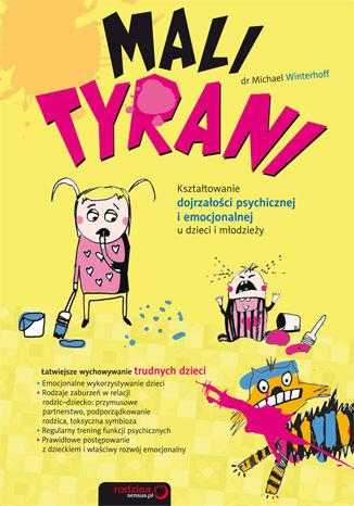 Mali tyrani. Kształtowanie dojrzałości psychicznej i emocjonalnej u dzieci i młodzieży