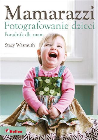 Okładka książki Mamarazzi. Fotografowanie dzieci. Poradnik dla mam