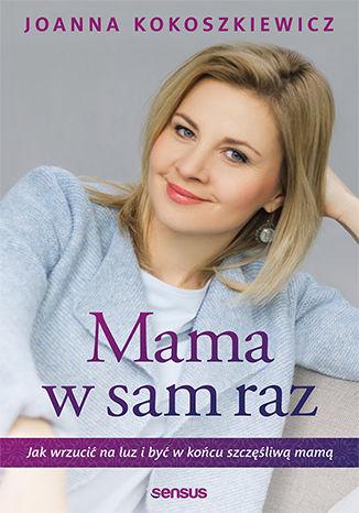 Okładka książki Mama w sam raz. Jak wrzucić na luz i być w końcu szczęśliwą mamą