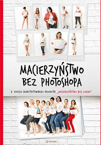 Okładka książki Macierzyństwo bez photoshopa