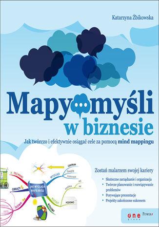 Okładka książki Mapy myśli w biznesie. Jak twórczo i efektywnie osiągać cele przy pomocy mind mappingu